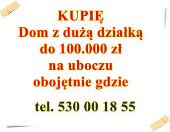 Olsztyn: KUPIE Dom z dużą działką do 100 000 zł na uboczu obojętnie gdzie